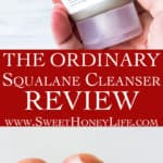 2 images of squalane cleanser by the ordinary with text overlay